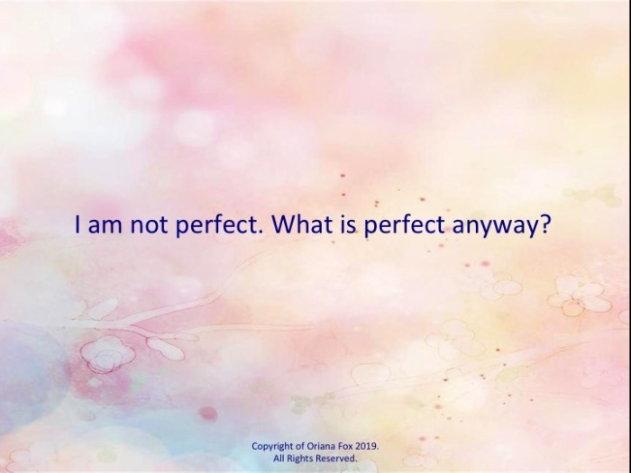 I'm not perfect. What is perfect anyway?