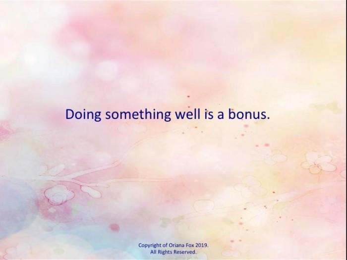 Doing something well is a bonus.