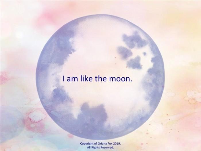 I am like the moon.
