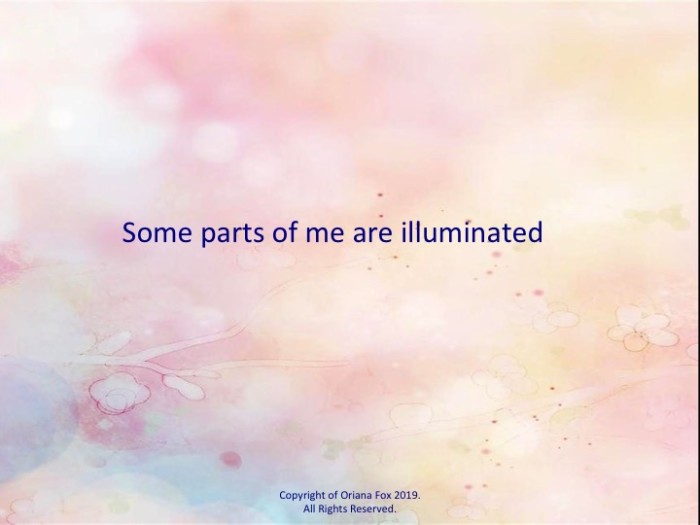 Some parts of me are illuminated