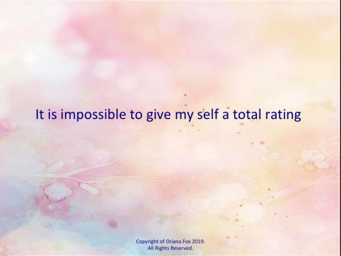 It's impossible to give my self a single rating