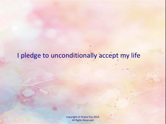 I pledge to unconditionally accept my life